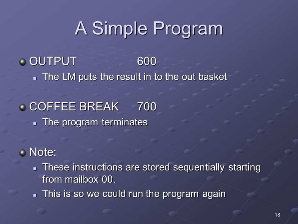A Simple Program OUTPUT 600 COFFEE BREAK 700 Note: