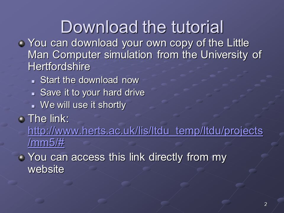 Download the tutorial You can download your own copy of the Little Man Computer simulation from the University of Hertfordshire.