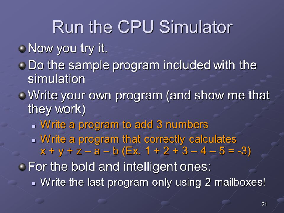 Run the CPU Simulator Now you try it.