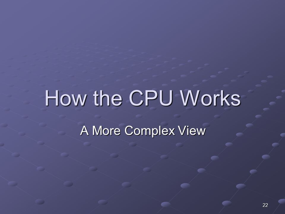 How the CPU Works A More Complex View