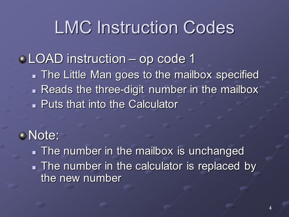 LMC Instruction Codes LOAD instruction – op code 1 Note: