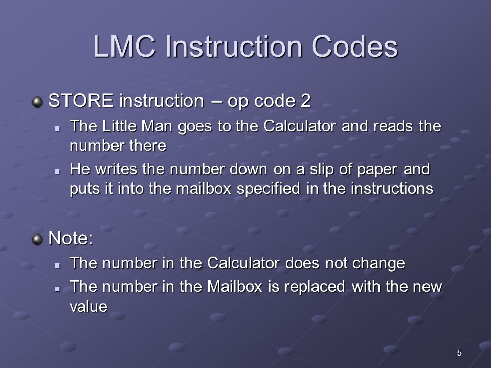 LMC Instruction Codes STORE instruction – op code 2 Note: