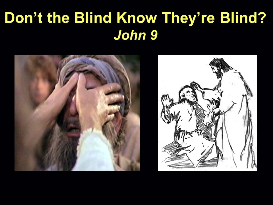Don't the Blind Know They're Blind John 9