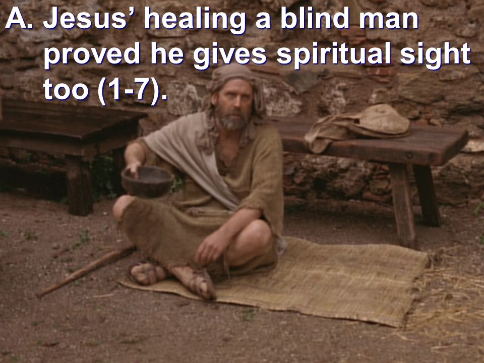 A. Jesus' healing a blind man proved he gives spiritual sight too (1-7).