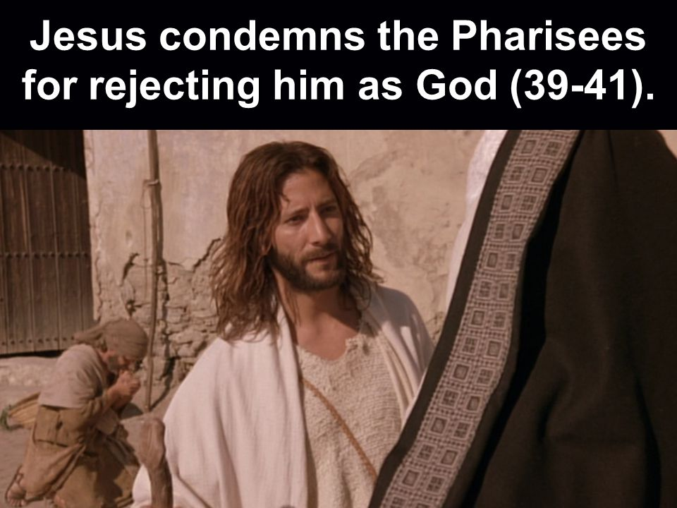 Jesus condemns the Pharisees for rejecting him as God (39-41).