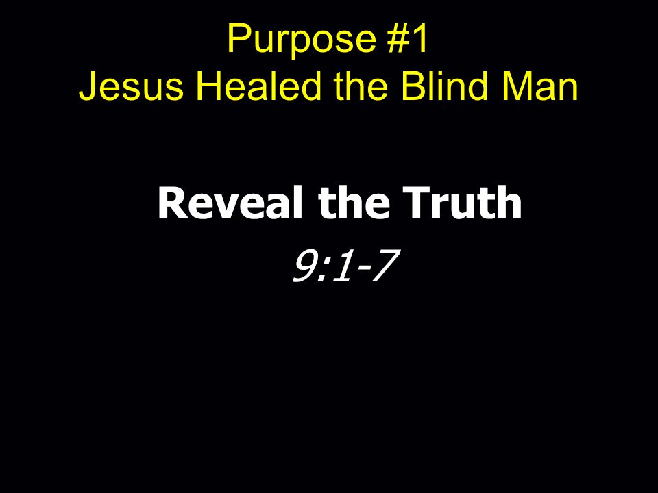 Purpose #1 Jesus Healed the Blind Man