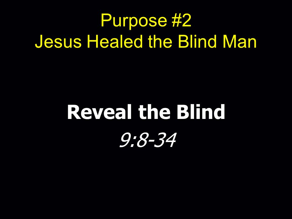 Purpose #2 Jesus Healed the Blind Man