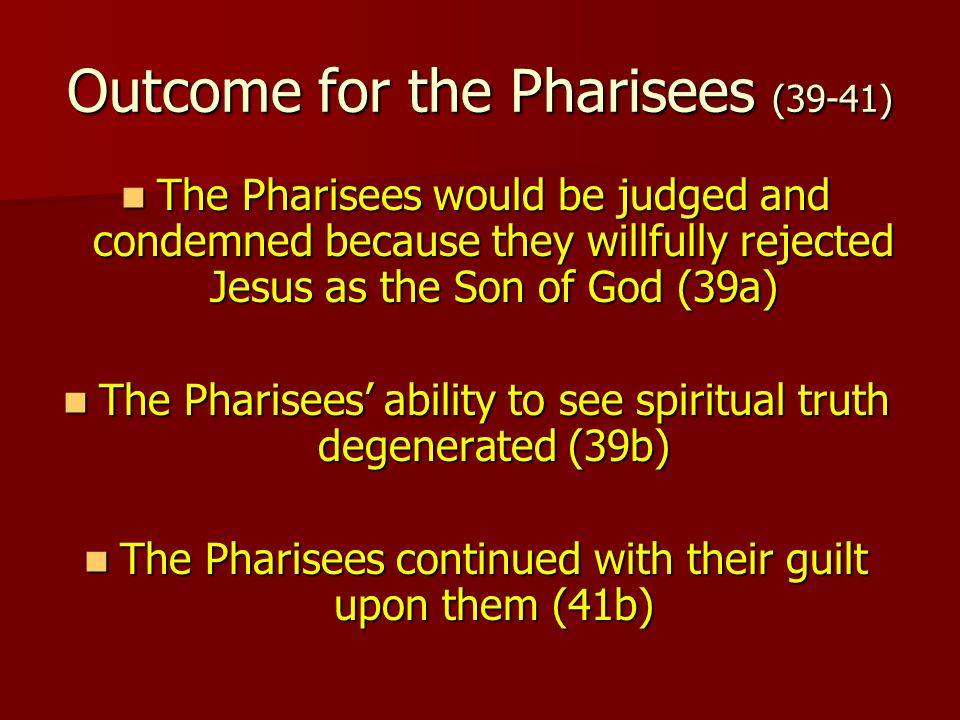 Outcome for the Pharisees (39-41)