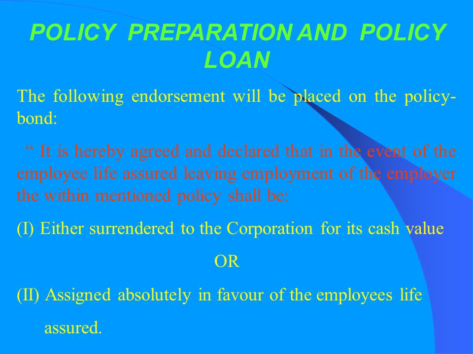 POLICY PREPARATION AND POLICY LOAN