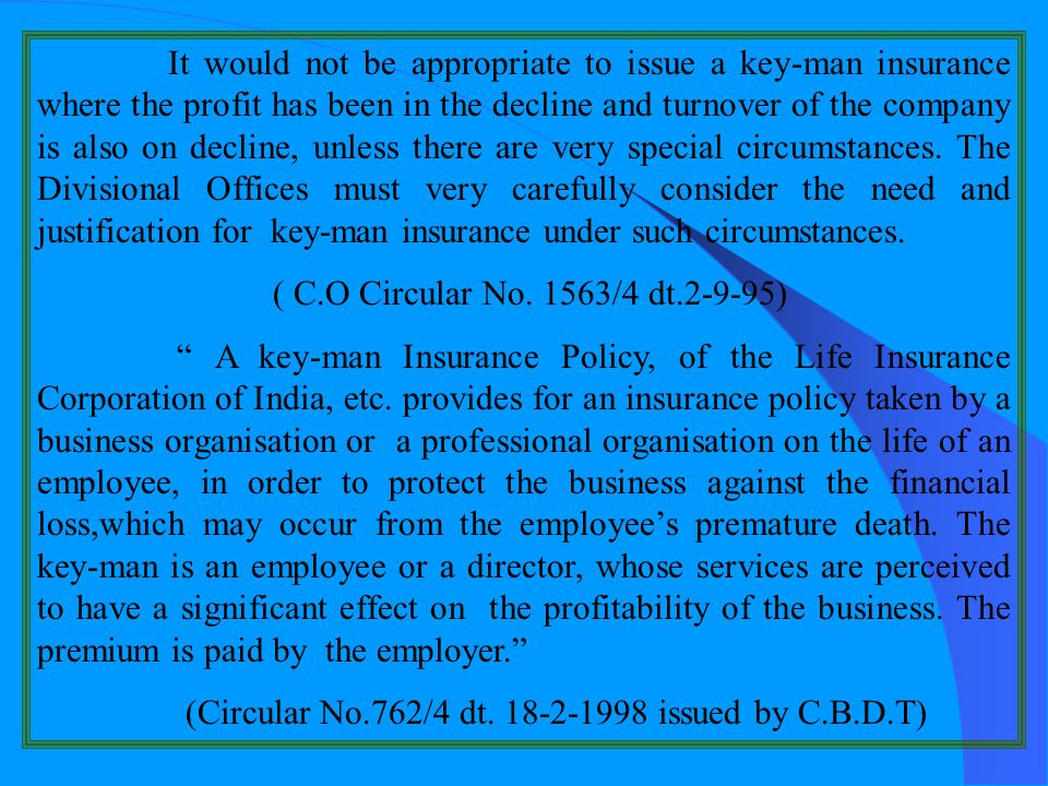 It would not be appropriate to issue a key-man insurance where the profit has been in the decline and turnover of the company is also on decline, unless there are very special circumstances. The Divisional Offices must very carefully consider the need and justification for key-man insurance under such circumstances.