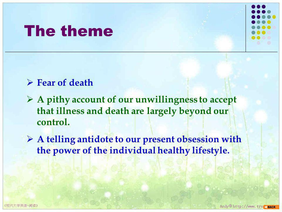 The theme Fear of death. A pithy account of our unwillingness to accept that illness and death are largely beyond our control.