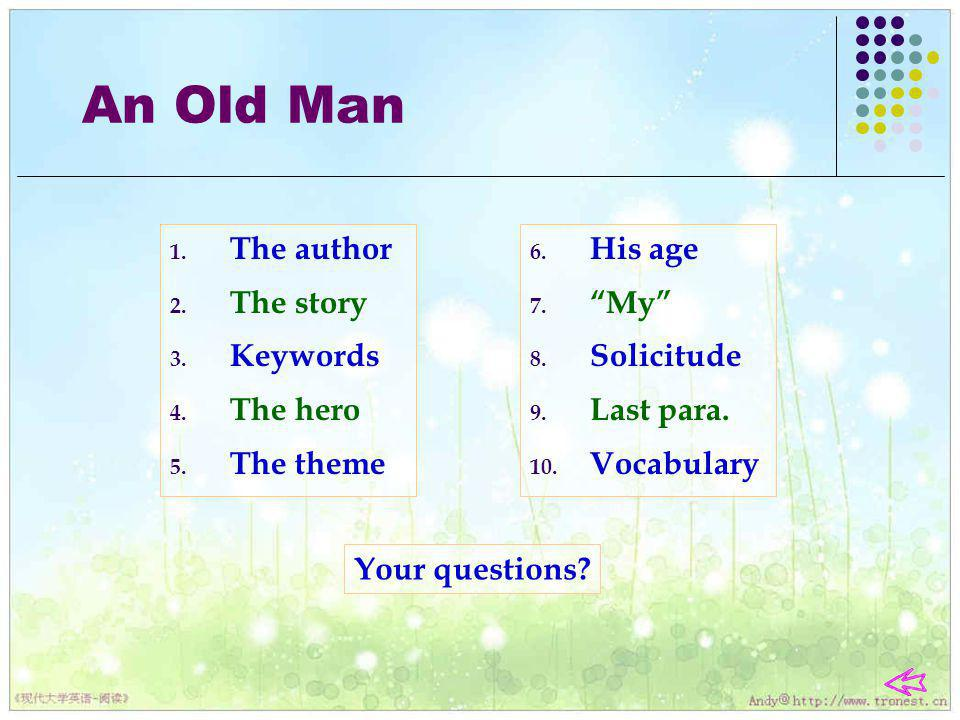 An Old Man The author The story Keywords The hero The theme His age
