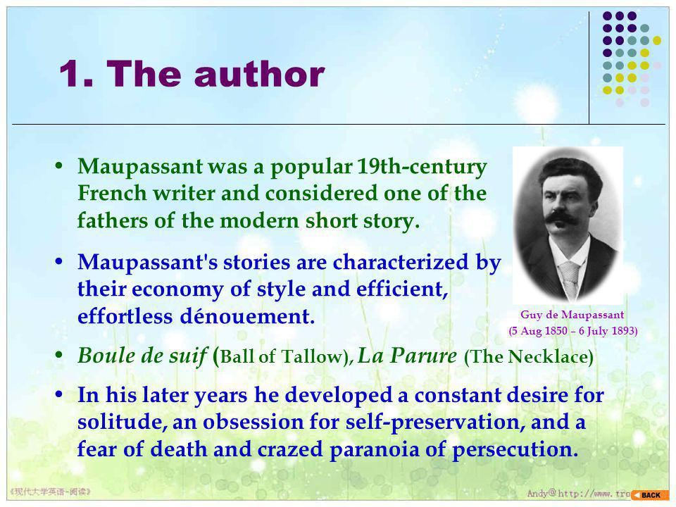 1. The author Maupassant was a popular 19th-century French writer and considered one of the fathers of the modern short story.