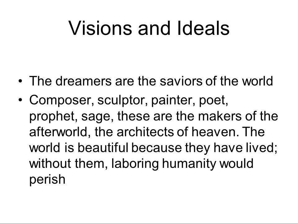 Visions and Ideals The dreamers are the saviors of the world