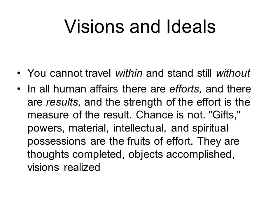 Visions and Ideals You cannot travel within and stand still without