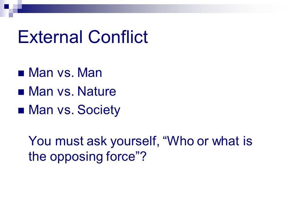 External Conflict Man vs. Man Man vs. Nature