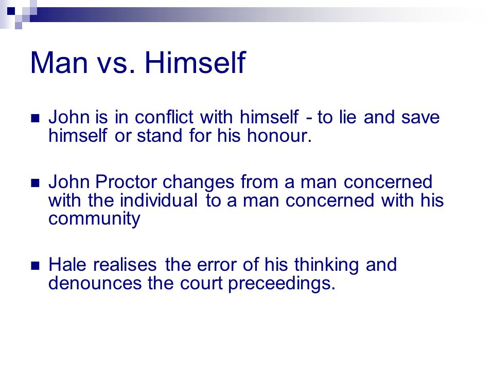 Man vs. Himself John is in conflict with himself - to lie and save himself or stand for his honour.
