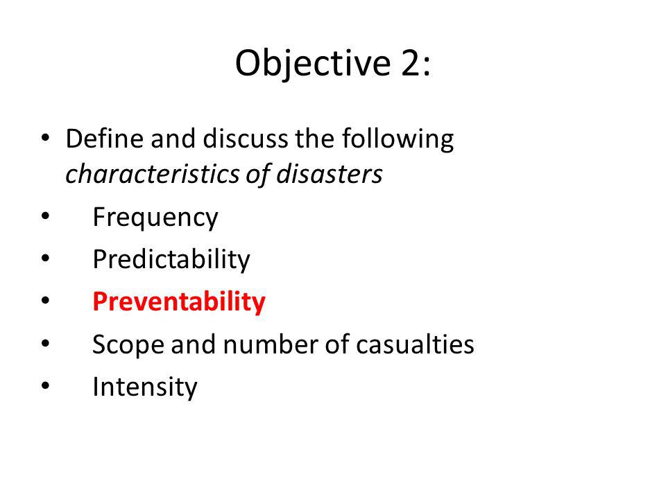 Objective 2: Define and discuss the following characteristics of disasters. Frequency. Predictability.