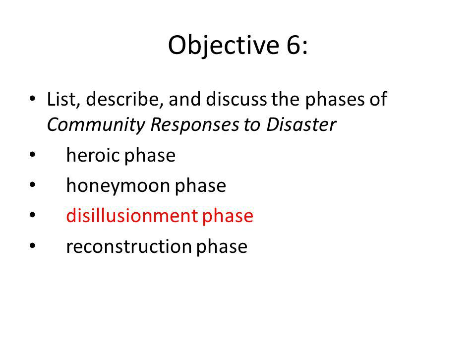 Objective 6: List, describe, and discuss the phases of Community Responses to Disaster. heroic phase.