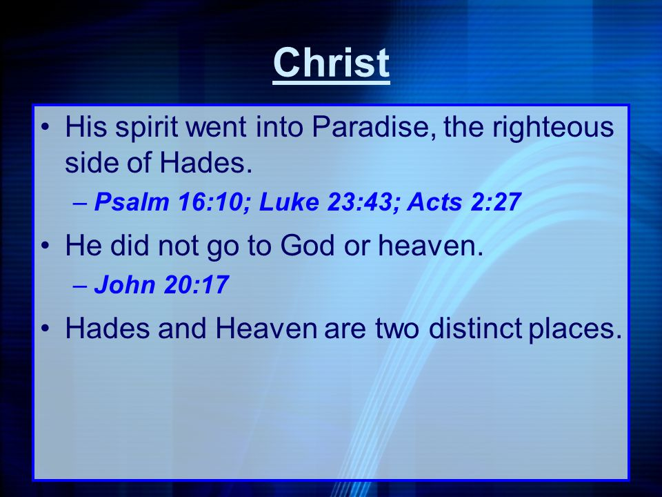 Christ His spirit went into Paradise, the righteous side of Hades.