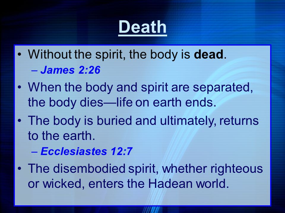 Death Without the spirit, the body is dead.