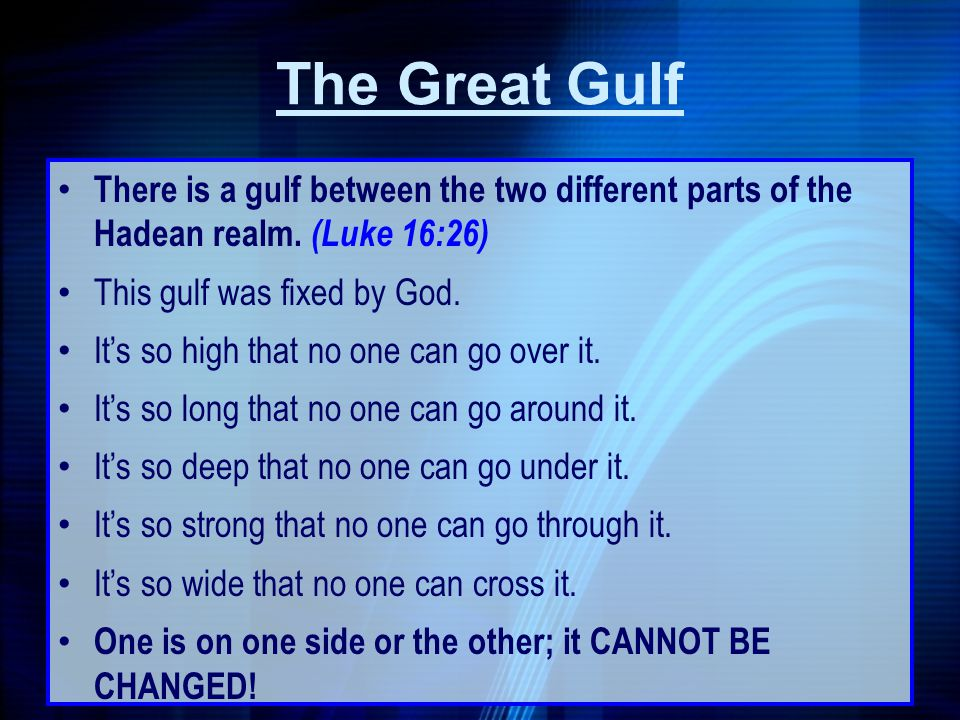 The Great Gulf There is a gulf between the two different parts of the Hadean realm. (Luke 16:26) This gulf was fixed by God.