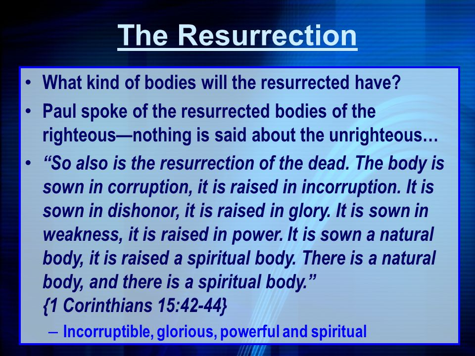 The Resurrection What kind of bodies will the resurrected have