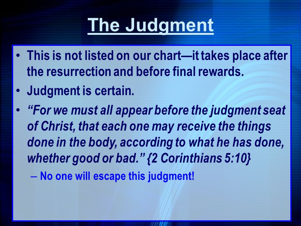 The Judgment This is not listed on our chart—it takes place after the resurrection and before final rewards.