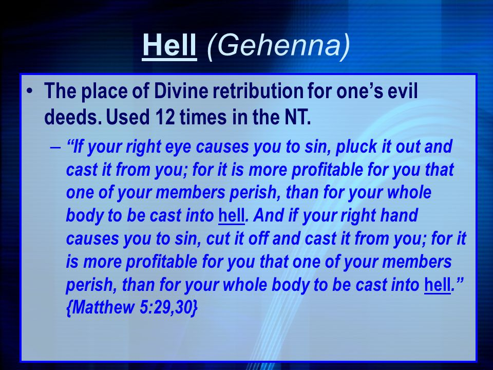 Hell (Gehenna) The place of Divine retribution for one's evil deeds. Used 12 times in the NT.
