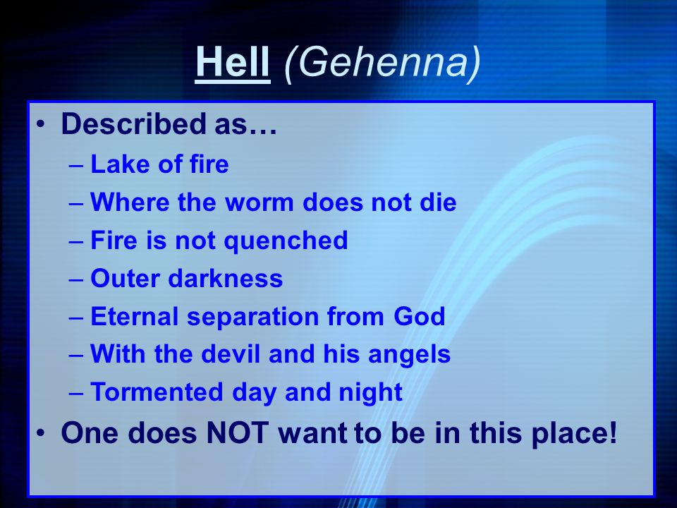 Hell (Gehenna) Described as… One does NOT want to be in this place!