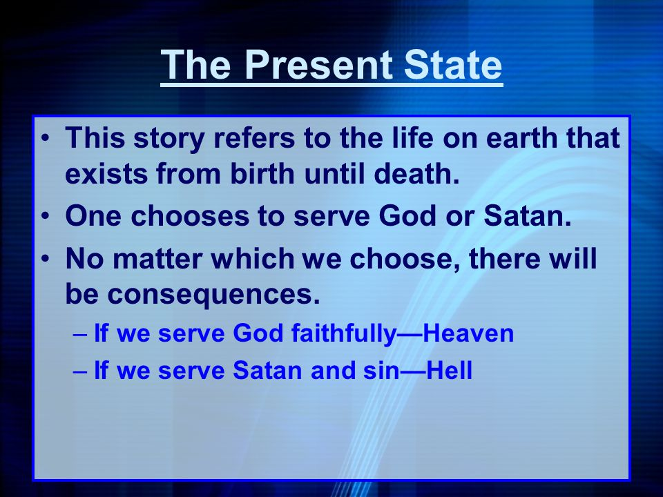 The Present State This story refers to the life on earth that exists from birth until death. One chooses to serve God or Satan.