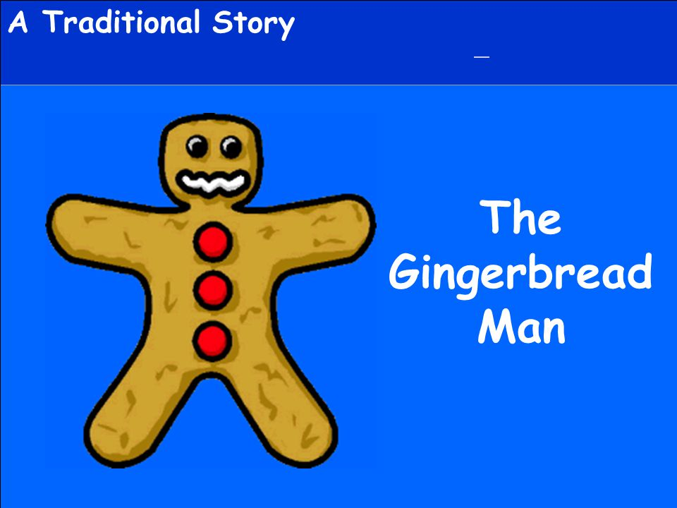 A Traditional Story The Gingerbread Man