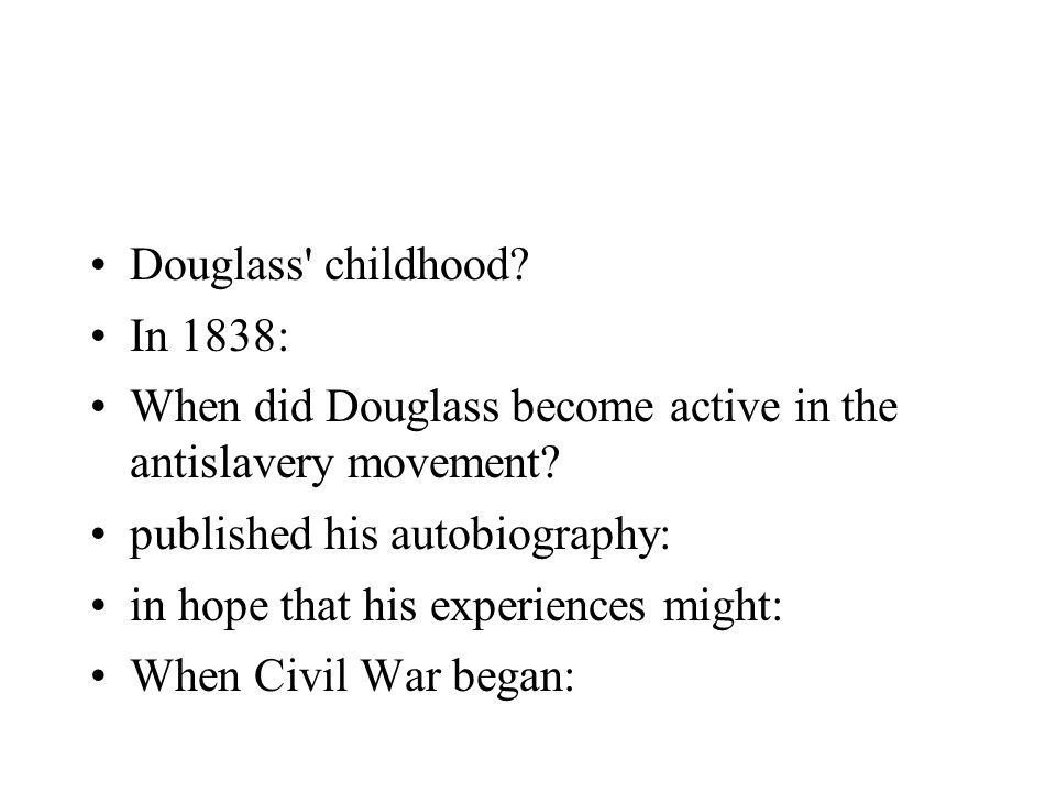 Douglass childhood In 1838: When did Douglass become active in the antislavery movement published his autobiography: