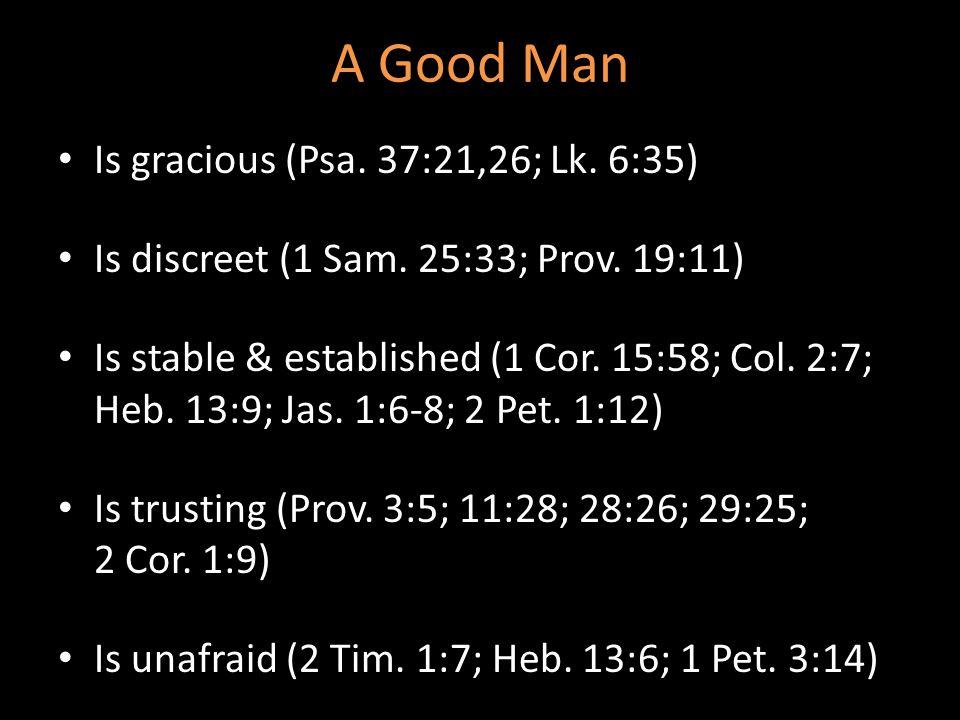 A Good Man Is gracious (Psa. 37:21,26; Lk. 6:35)