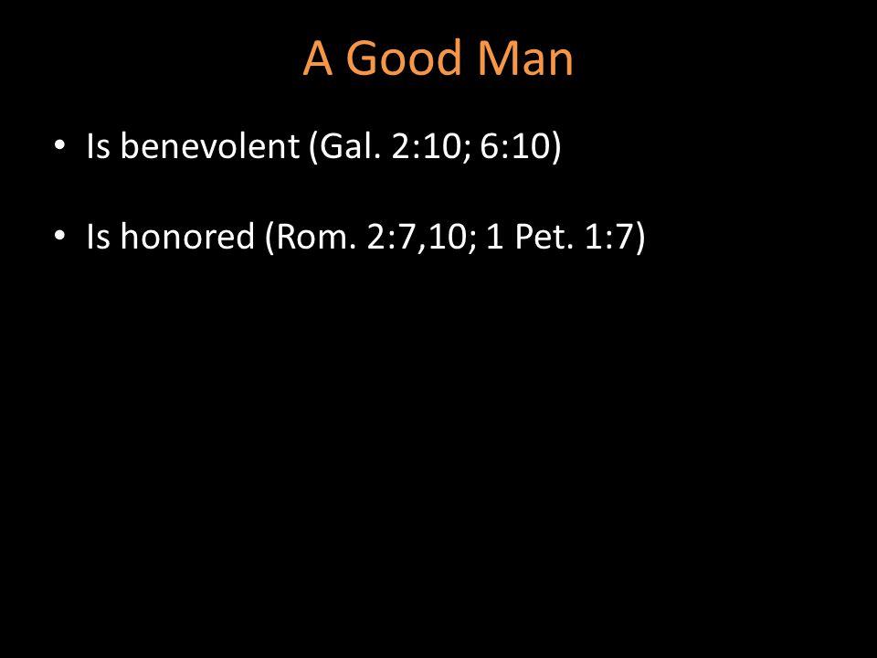 A Good Man Is benevolent (Gal. 2:10; 6:10)