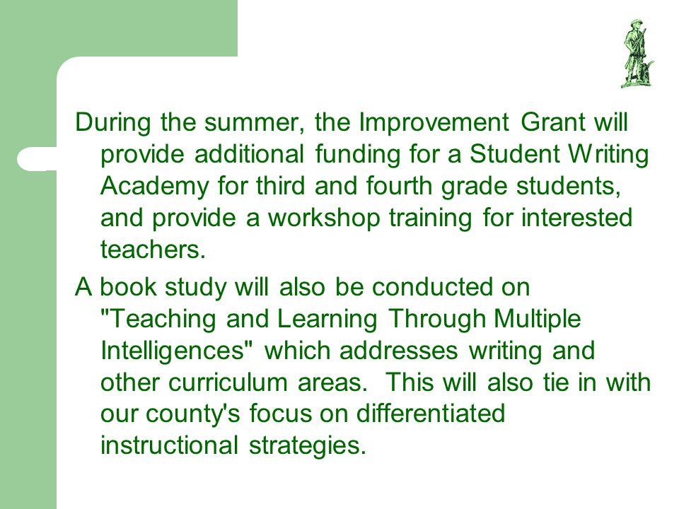 During the summer, the Improvement Grant will provide additional funding for a Student Writing Academy for third and fourth grade students, and provide a workshop training for interested teachers.