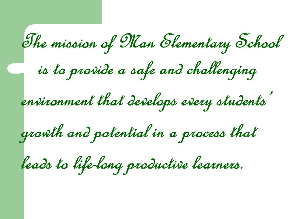 The mission of Man Elementary School is to provide a safe and challenging