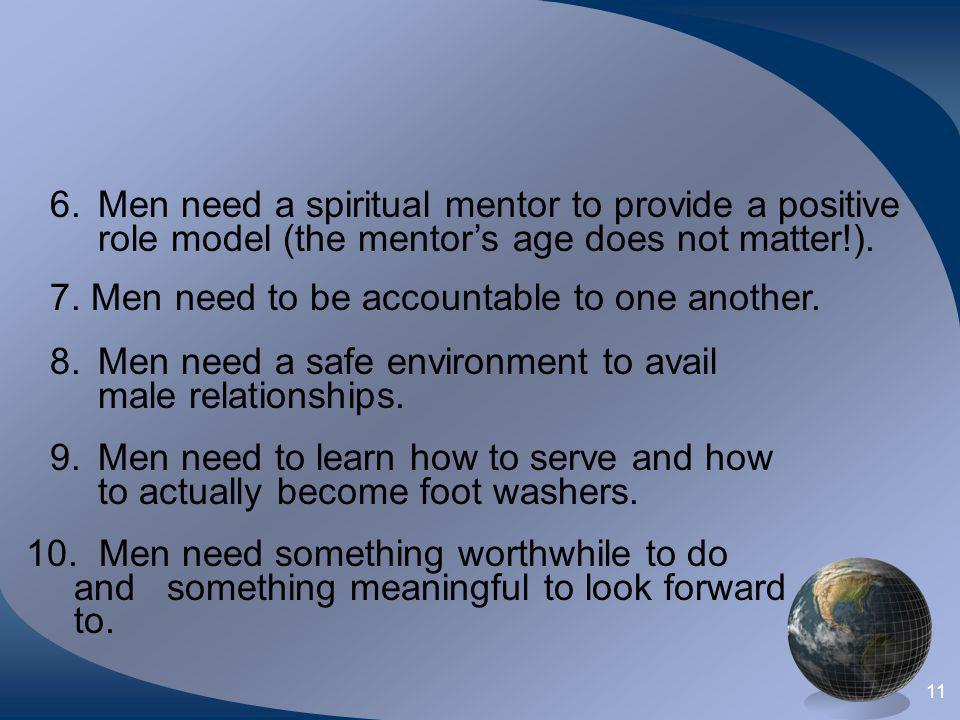 Men need a spiritual mentor to provide a positive role model (the mentor's age does not matter!).