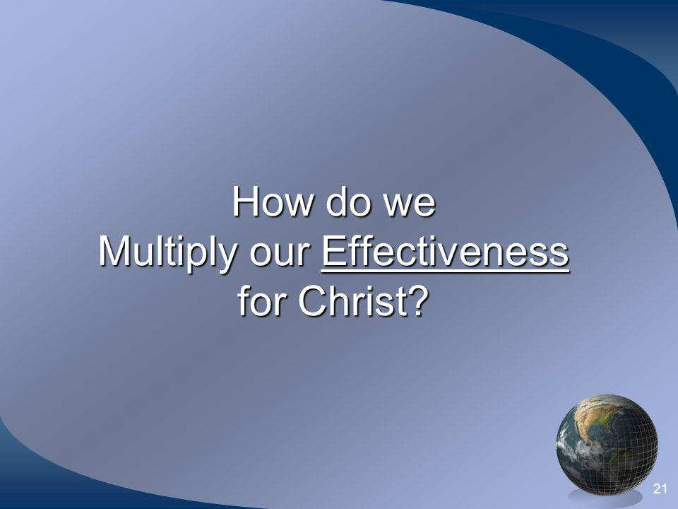How do we Multiply our Effectiveness for Christ