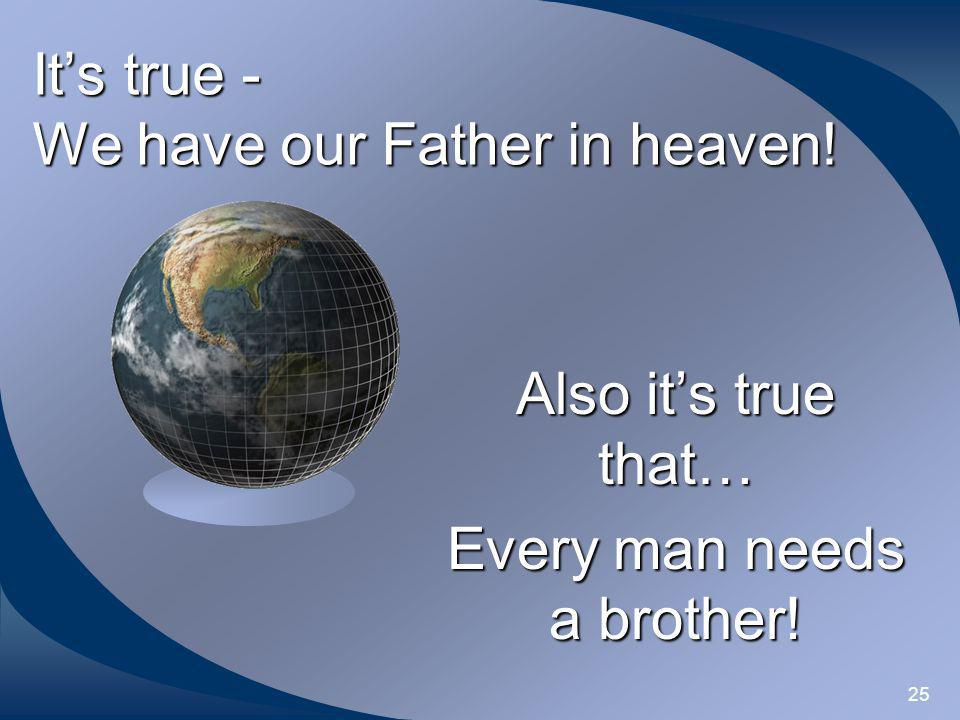 It's true - We have our Father in heaven!