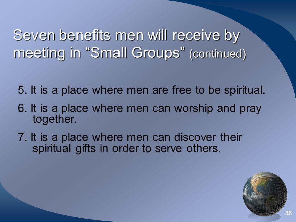 Seven benefits men will receive by meeting in Small Groups (continued)