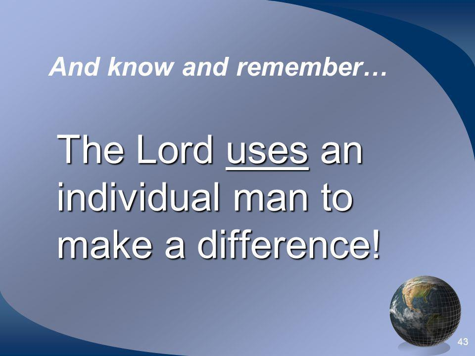 The Lord uses an individual man to make a difference!