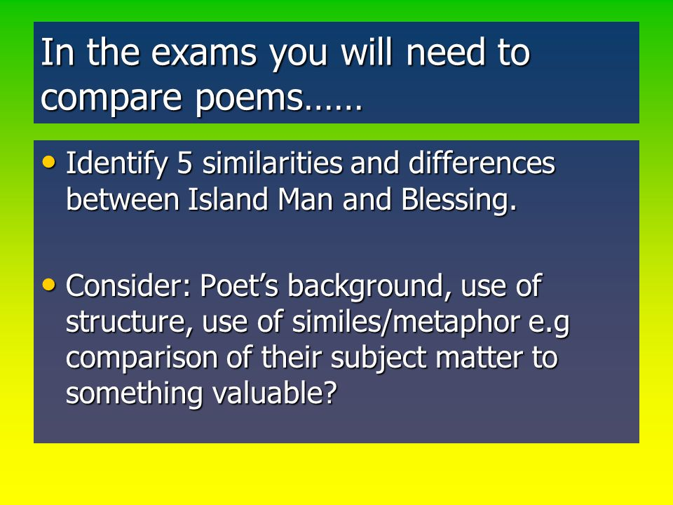 In the exams you will need to compare poems……