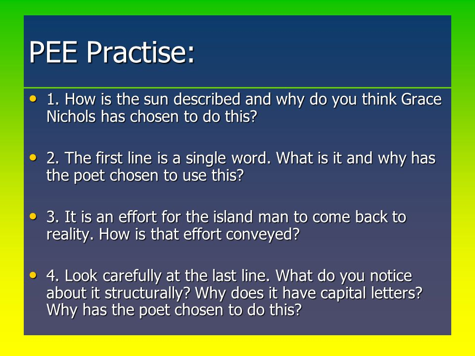 PEE Practise: 1. How is the sun described and why do you think Grace Nichols has chosen to do this