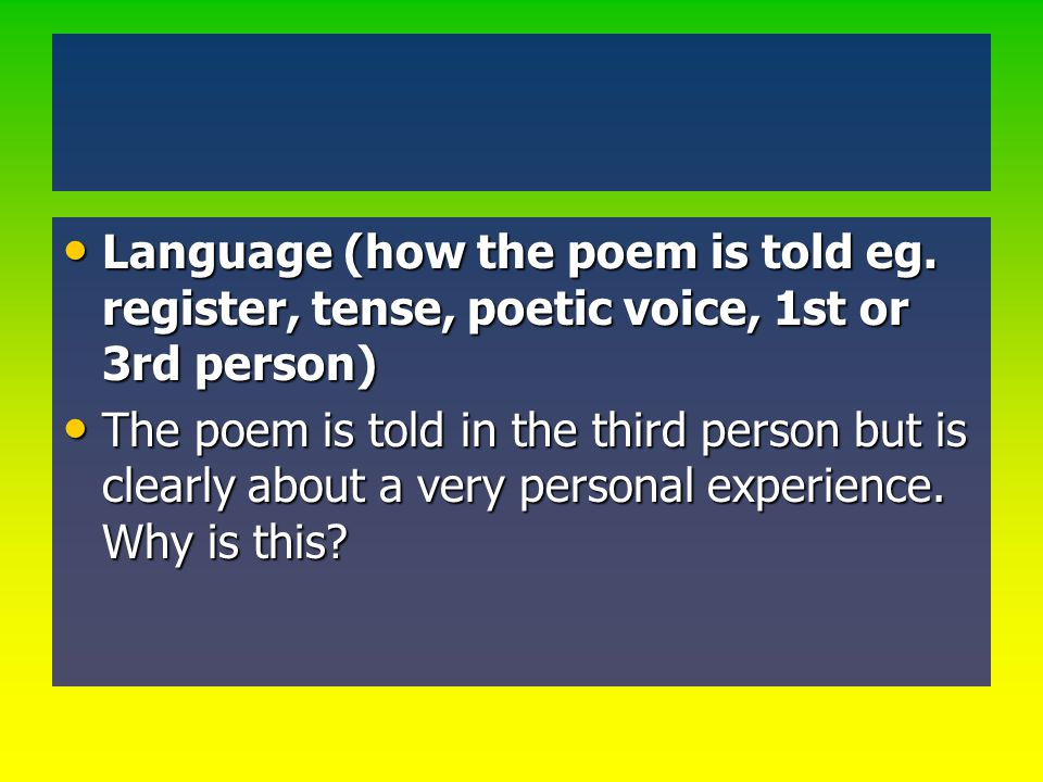 Language (how the poem is told eg