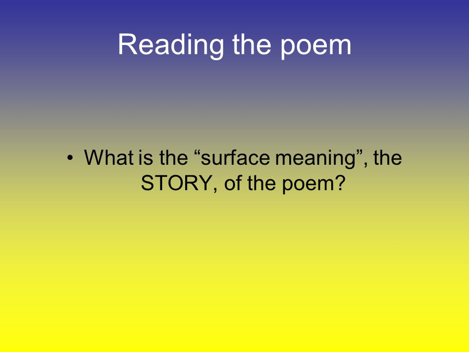 What is the surface meaning , the STORY, of the poem