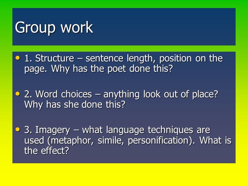 Group work 1. Structure – sentence length, position on the page. Why has the poet done this