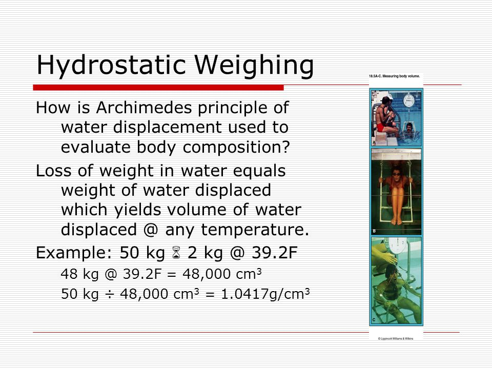 Hydrostatic Weighing How is Archimedes principle of water displacement used to evaluate body composition
