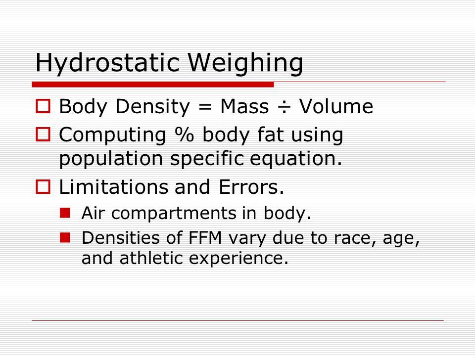 Hydrostatic Weighing Body Density = Mass ÷ Volume
