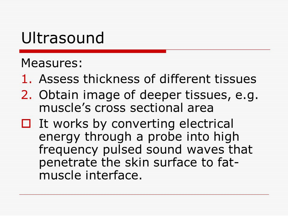 Ultrasound Measures: Assess thickness of different tissues